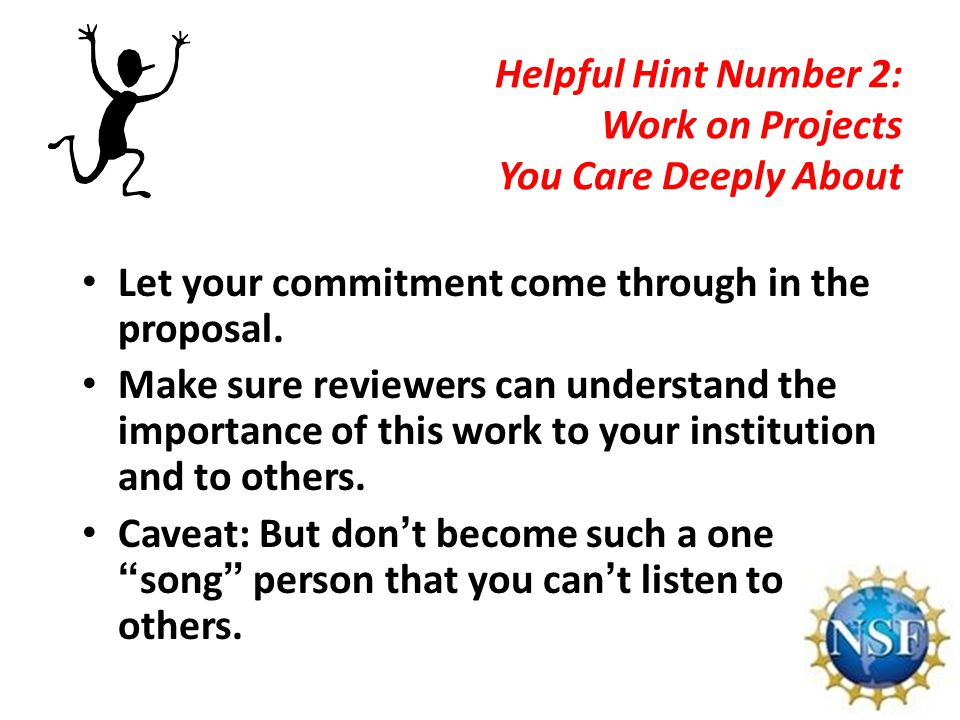 Helpful Hint Number 2: Work on Projects You Care Deeply About Let your commitment come through in the proposal.