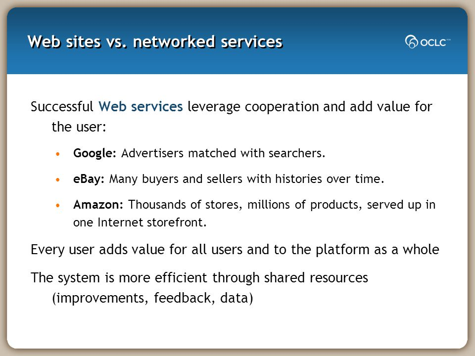 Successful Web services leverage cooperation and add value for the user: Google: Advertisers matched with searchers.
