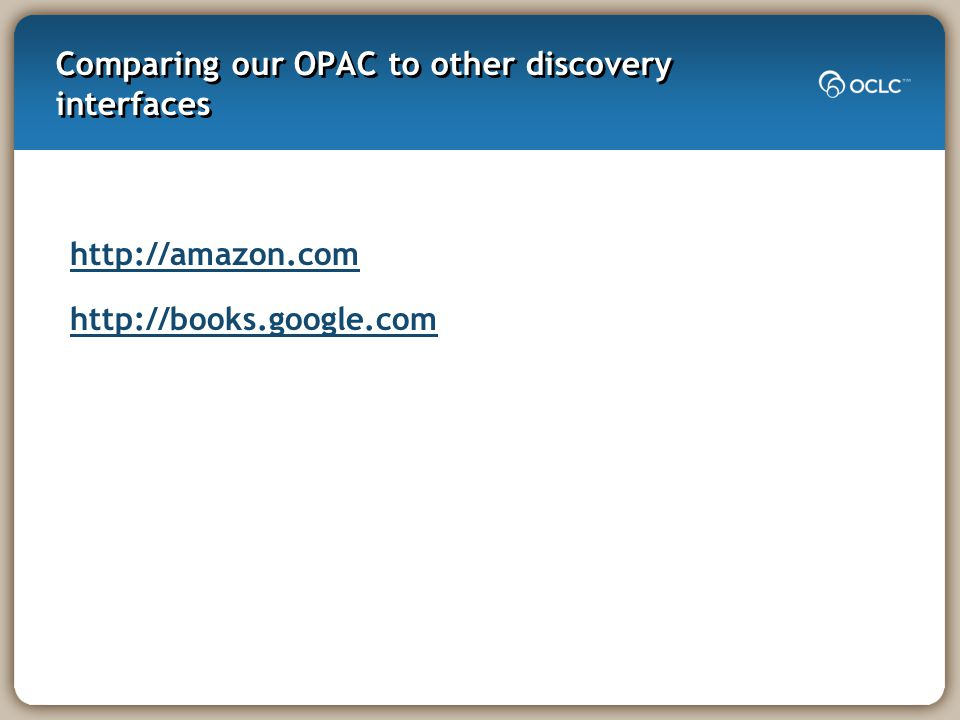 Comparing our OPAC to other discovery interfaces http://amazon.com http://books.google.com