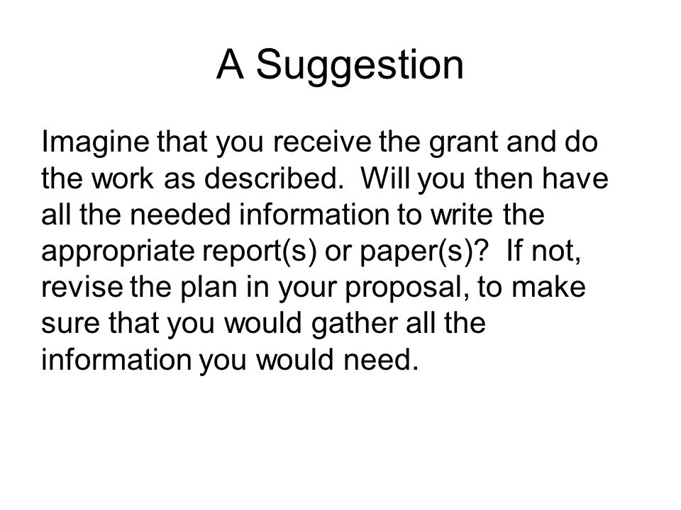 A Suggestion Imagine that you receive the grant and do the work as described.