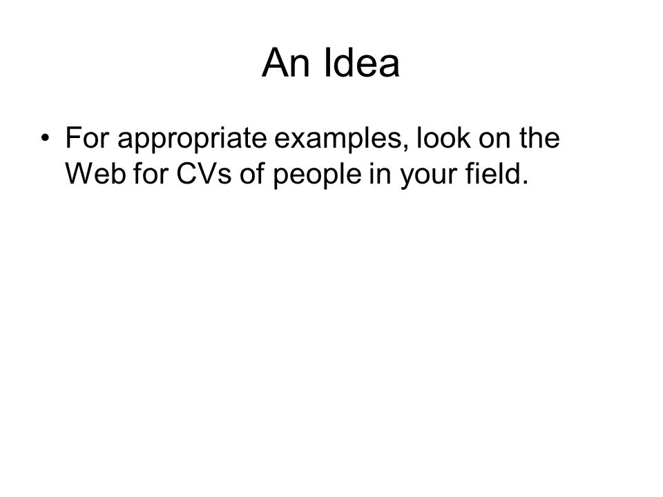 An Idea For appropriate examples, look on the Web for CVs of people in your field.