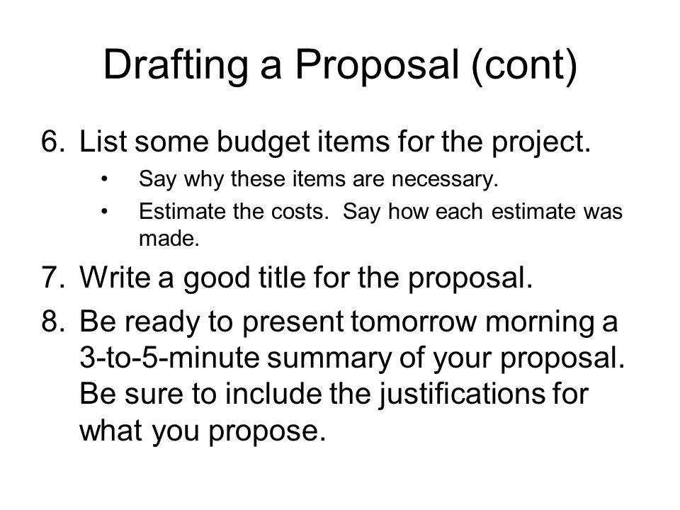 Drafting a Proposal (cont) 6.List some budget items for the project.