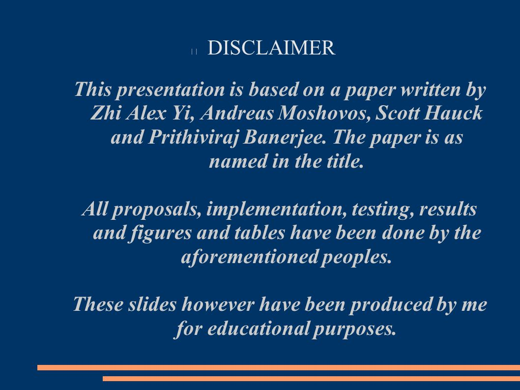DISCLAIMER This presentation is based on a paper written by Zhi Alex Yi, Andreas Moshovos, Scott Hauck and Prithiviraj Banerjee.