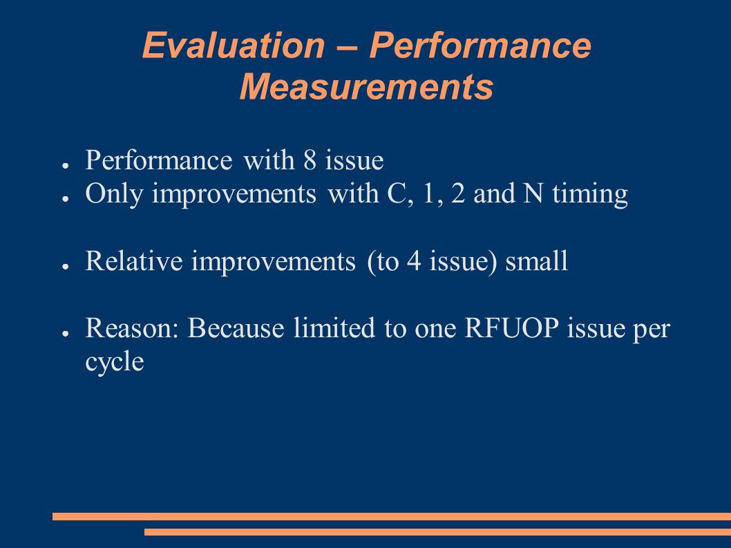 ● Performance with 8 issue ● Only improvements with C, 1, 2 and N timing ● Relative improvements (to 4 issue) small ● Reason: Because limited to one RFUOP issue per cycle