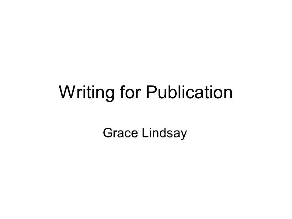 Writing for Publication Grace Lindsay