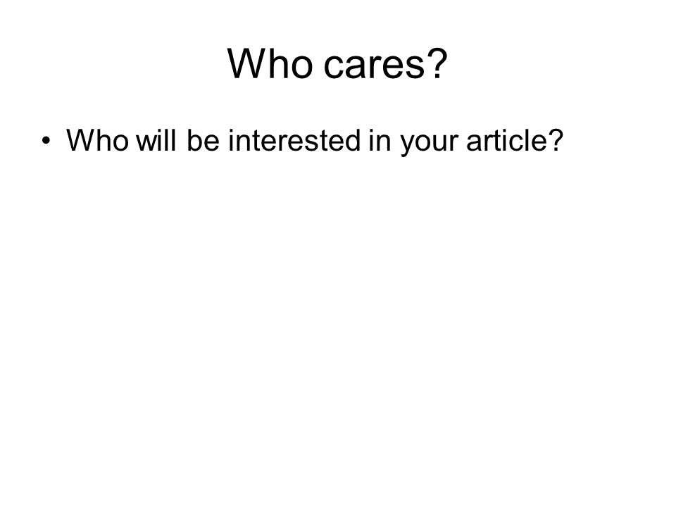 Who cares? Who will be interested in your article?