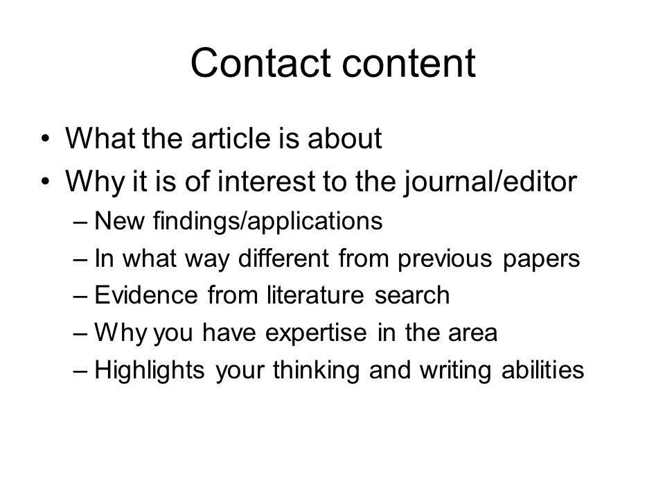 Contact content What the article is about Why it is of interest to the journal/editor –New findings/applications –In what way different from previous