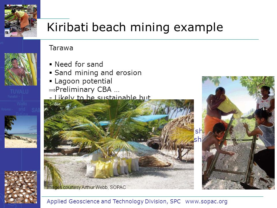 Applied Geoscience and Technology Division, SPC www.sopac.org Tarawa  Need for sand  Sand mining and erosion  Lagoon potential  Preliminary CBA … - Likely to be sustainable but….