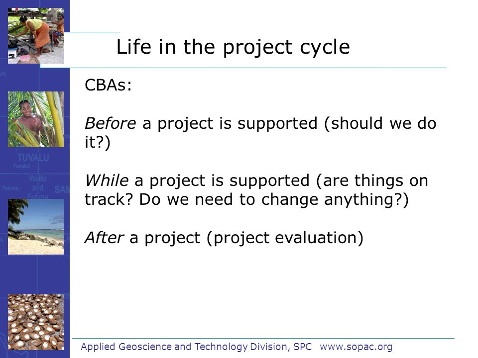 Applied Geoscience and Technology Division, SPC www.sopac.org CBAs: Before a project is supported (should we do it ) While a project is supported (are things on track.