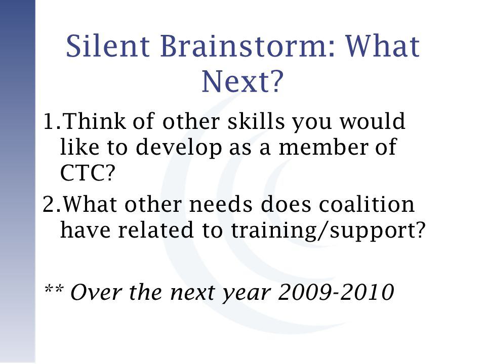 Silent Brainstorm: What Next. 1.Think of other skills you would like to develop as a member of CTC.