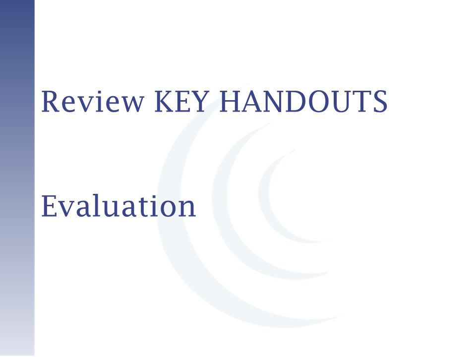 Review KEY HANDOUTS Evaluation