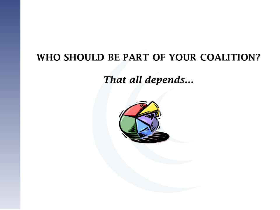 WHO SHOULD BE PART OF YOUR COALITION? That all depends…