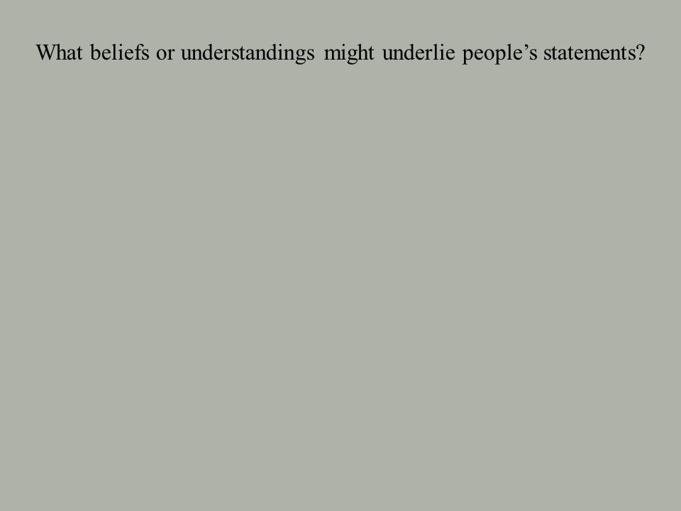 What beliefs or understandings might underlie people's statements
