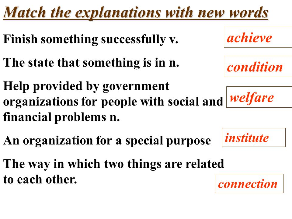 Match the explanations with new words Finish something successfully v.