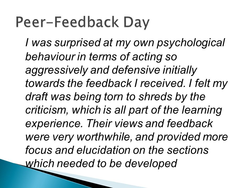 I was surprised at my own psychological behaviour in terms of acting so aggressively and defensive initially towards the feedback I received.