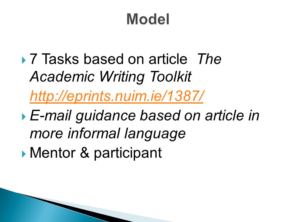  7 Tasks based on article The Academic Writing Toolkit http://eprints.nuim.ie/1387/  E-mail guidance based on article in more informal language  Mentor & participant