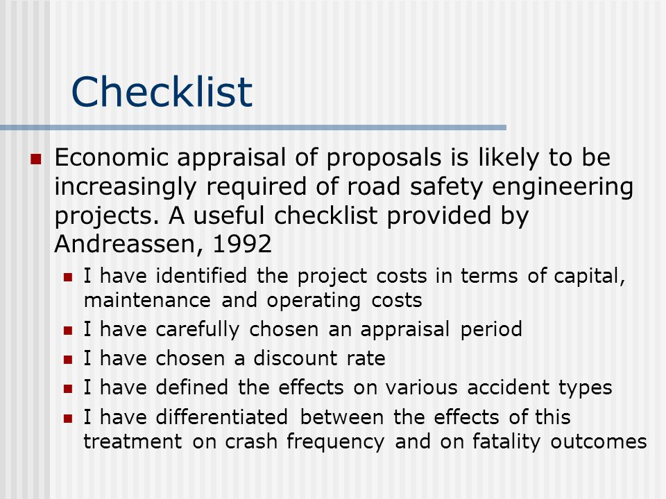 Checklist Economic appraisal of proposals is likely to be increasingly required of road safety engineering projects.