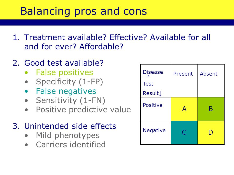 Balancing pros and cons 1.Treatment available. Effective.