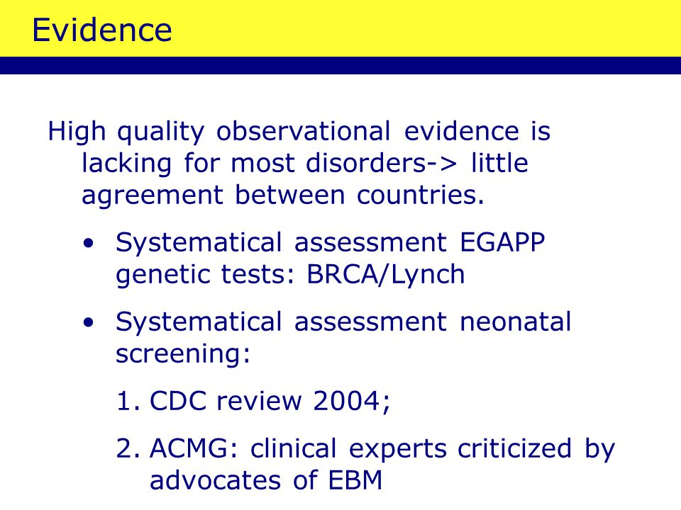 Evidence High quality observational evidence is lacking for most disorders-> little agreement between countries.