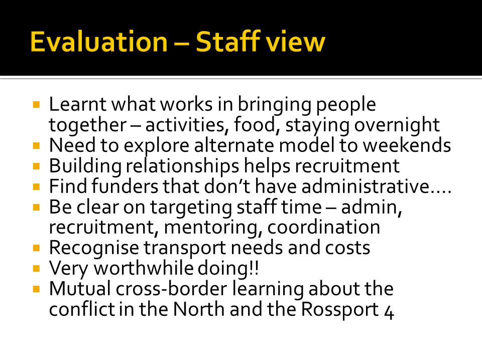  Learnt what works in bringing people together – activities, food, staying overnight  Need to explore alternate model to weekends  Building relationships helps recruitment  Find funders that don't have administrative….
