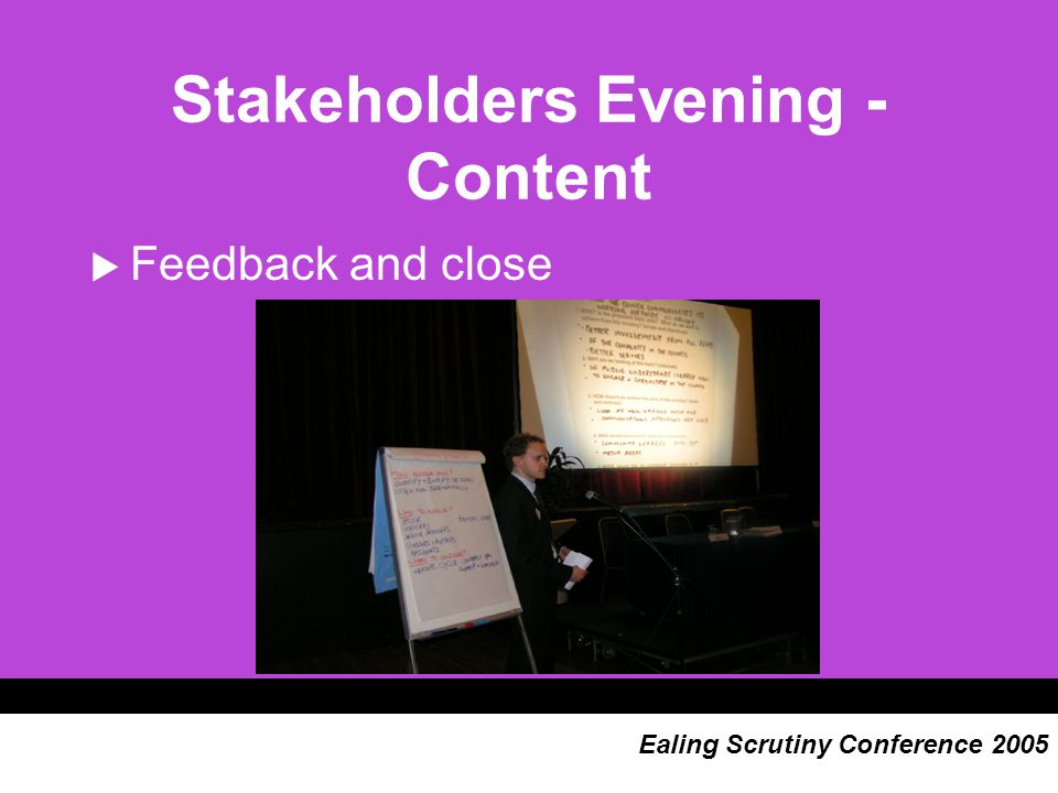 Stakeholders Evening - Content  Feedback and close Ealing Scrutiny Conference 2005