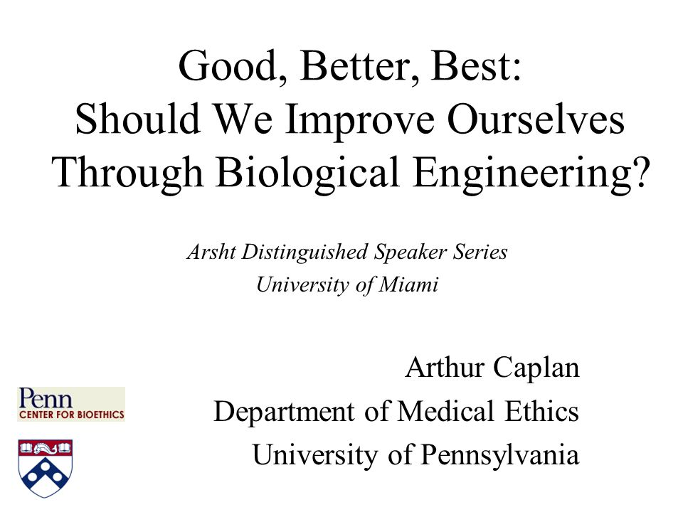 Good, Better, Best: Should We Improve Ourselves Through Biological Engineering.