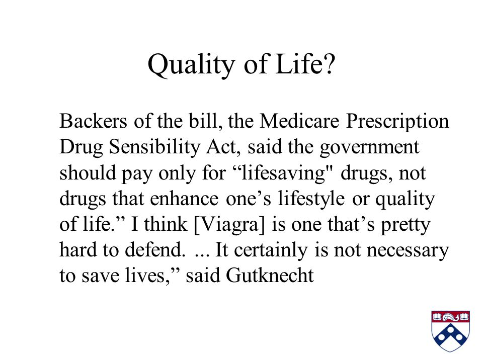 """Quality of Life? Backers of the bill, the Medicare Prescription Drug Sensibility Act, said the government should pay only for """"lifesaving"""