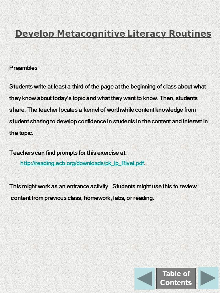 Develop Metacognitive Literacy Routines Preambles Students write at least a third of the page at the beginning of class about what they know about today ' s topic and what they want to know.