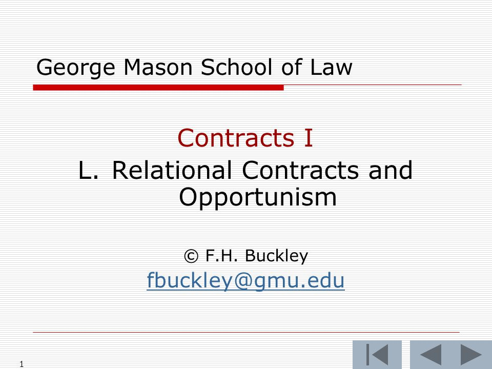 1 George Mason School of Law Contracts I L. Relational Contracts and Opportunism © F.H.