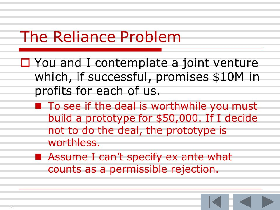 The Reliance Problem  You and I contemplate a joint venture which, if successful, promises $10M in profits for each of us.