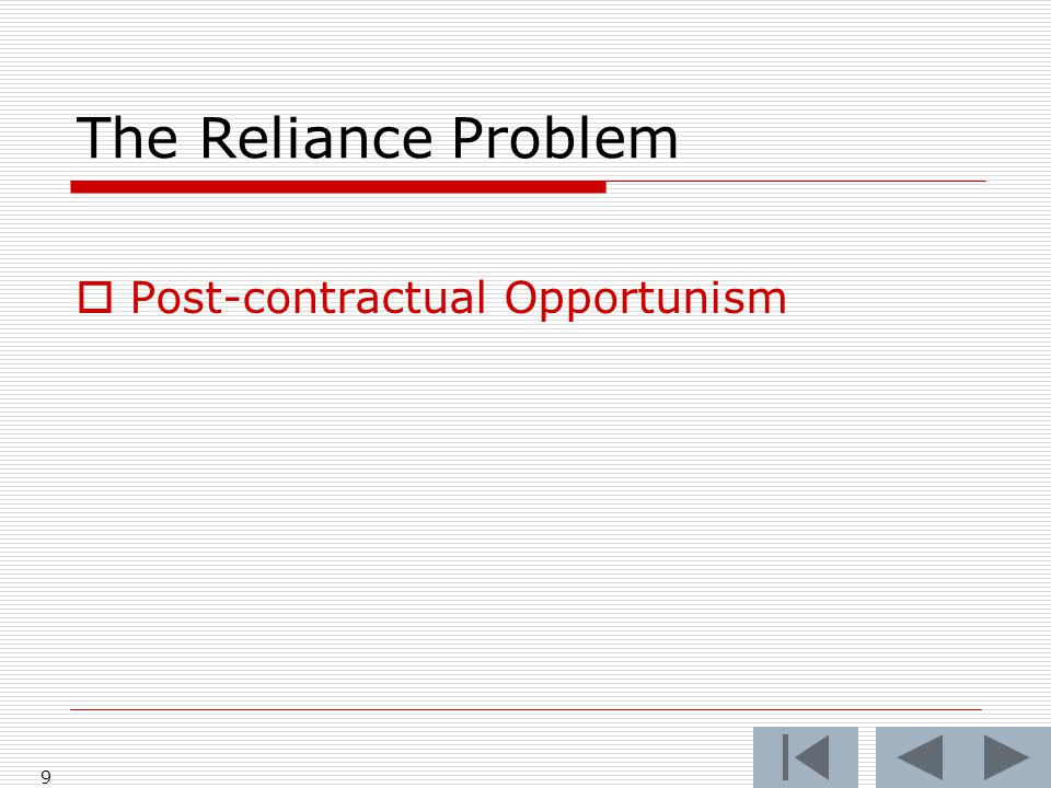 The Reliance Problem  Post-contractual Opportunism 9