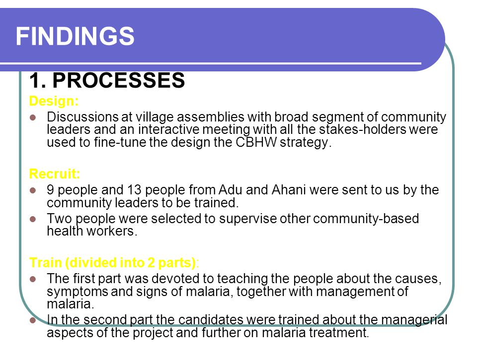FINDINGS 1. PROCESSES Design: Discussions at village assemblies with broad segment of community leaders and an interactive meeting with all the stakes