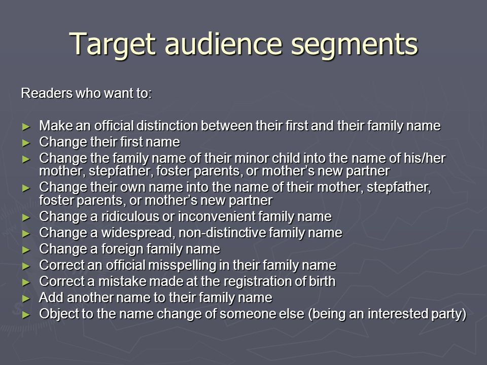 Target audience segments Readers who want to: ► Make an official distinction between their first and their family name ► Change their first name ► Cha