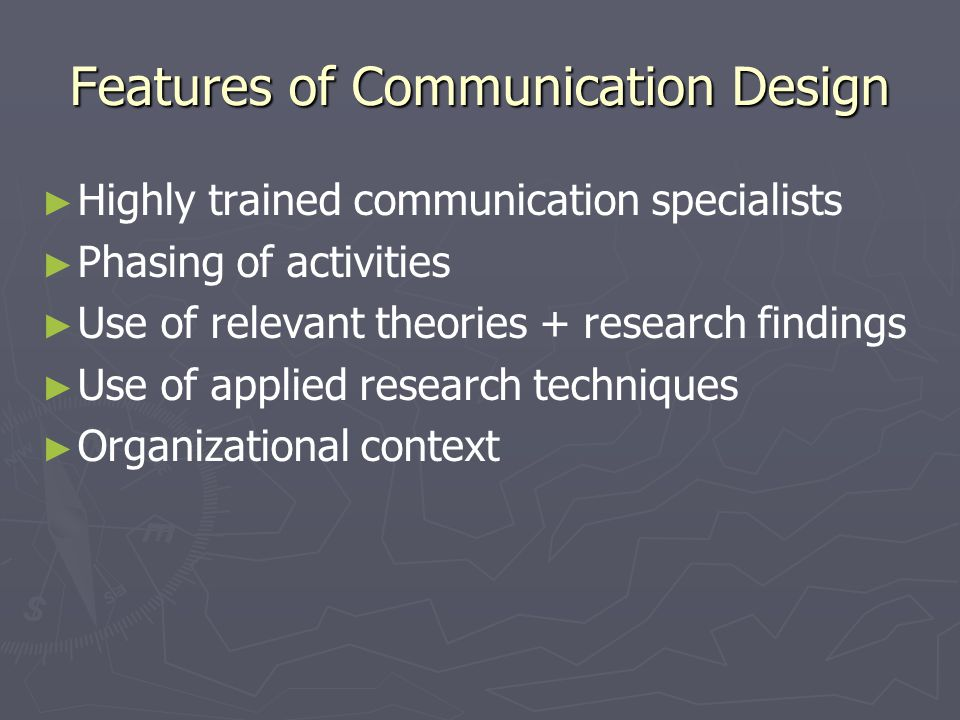 Features of Communication Design ► ► Highly trained communication specialists ► ► Phasing of activities ► ► Use of relevant theories + research findin
