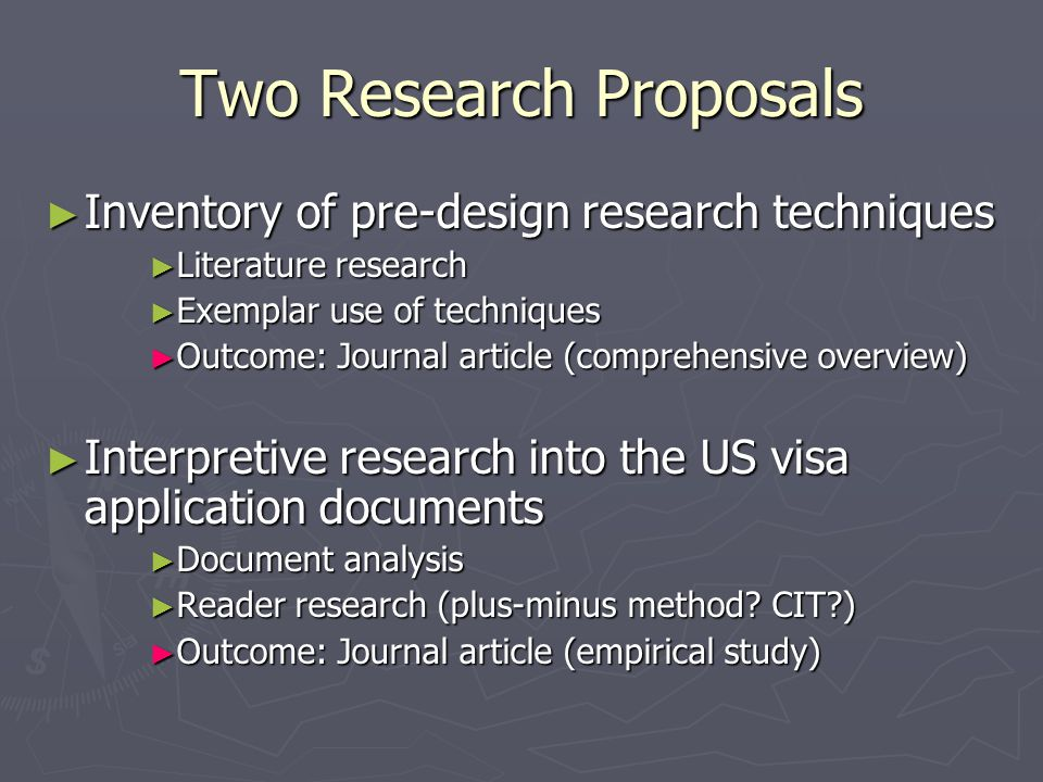 Two Research Proposals ► Inventory of pre-design research techniques ► Literature research ► Exemplar use of techniques ► Outcome: Journal article (co