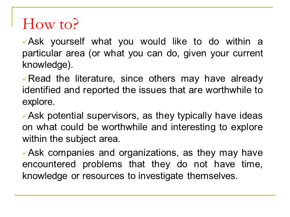 How to? Ask yourself what you would like to do within a particular area (or what you can do, given your current knowledge). Read the literature, since