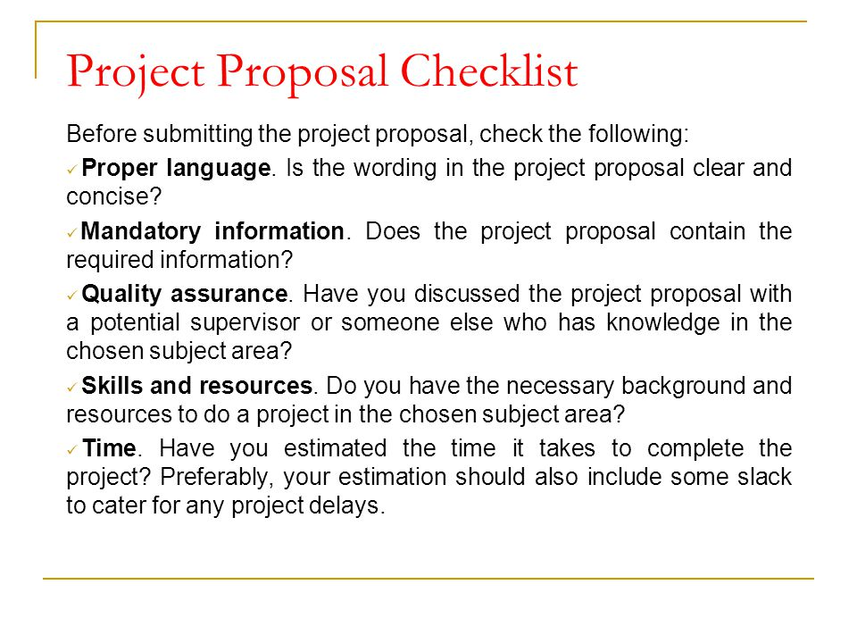 Project Proposal Checklist Before submitting the project proposal, check the following: Proper language. Is the wording in the project proposal clear