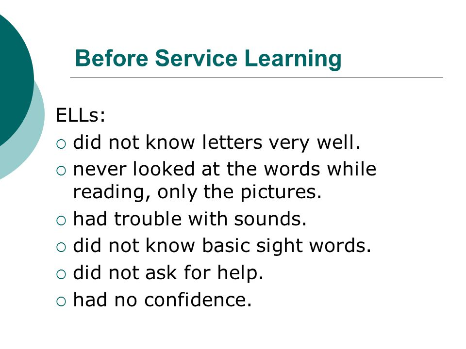 Before Service Learning ELLs:  did not know letters very well.