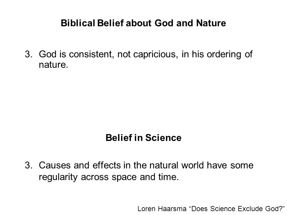 """Biblical Belief about God and Nature 3.Causes and effects in the natural world have some regularity across space and time. Loren Haarsma """"Does Science"""