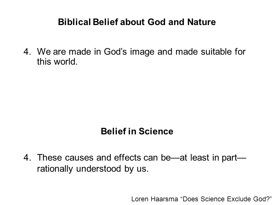 """Biblical Belief about God and Nature 4.These causes and effects can be—at least in part— rationally understood by us. Loren Haarsma """"Does Science Excl"""