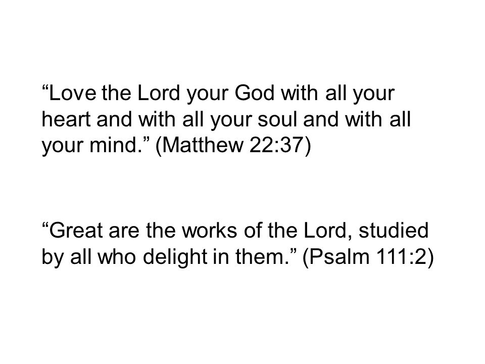 """""""Great are the works of the Lord, studied by all who delight in them."""" (Psalm 111:2)"""