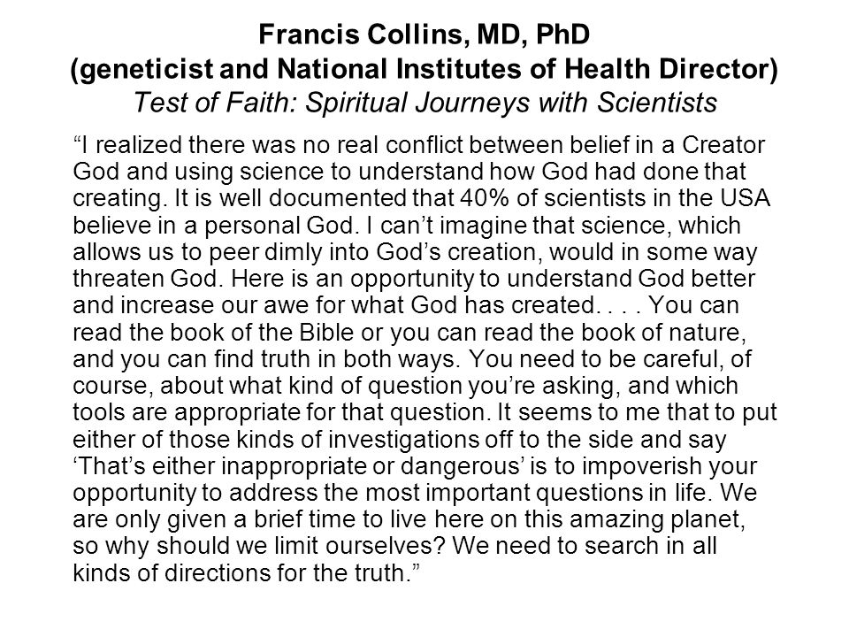 """Francis Collins, MD, PhD (geneticist and National Institutes of Health Director) Test of Faith: Spiritual Journeys with Scientists """"I realized there w"""