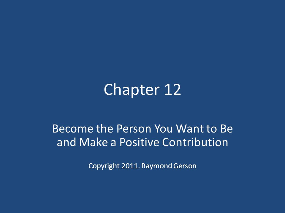 Chapter Objectives Gain ideas for developing a healthy self-image Learn how to develop strong character traits Become the person you want to be Learn how to live a life that matters for you and others