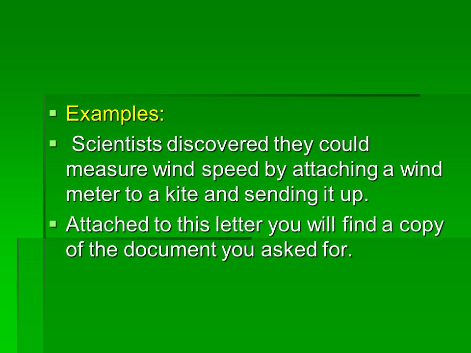  Examples:  Scientists discovered they could measure wind speed by attaching a wind meter to a kite and sending it up.