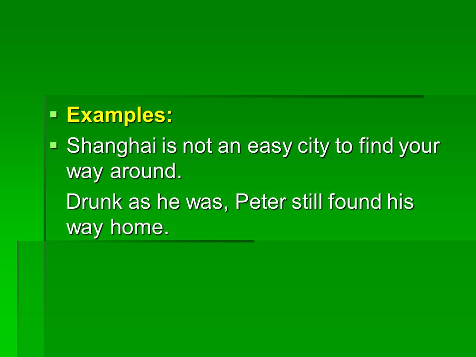  Examples:  Shanghai is not an easy city to find your way around.