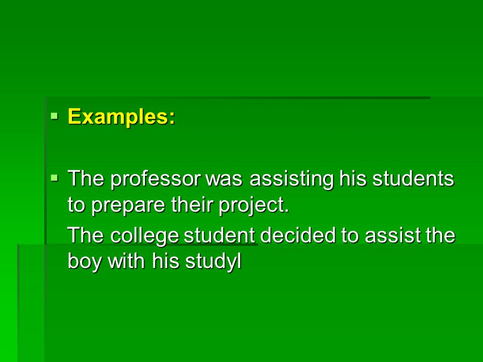  Examples:  The professor was assisting his students to prepare their project.