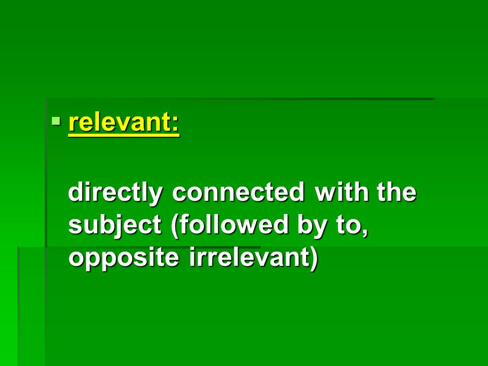  relevant: directly connected with the subject (followed by to, opposite irrelevant) directly connected with the subject (followed by to, opposite irrelevant)
