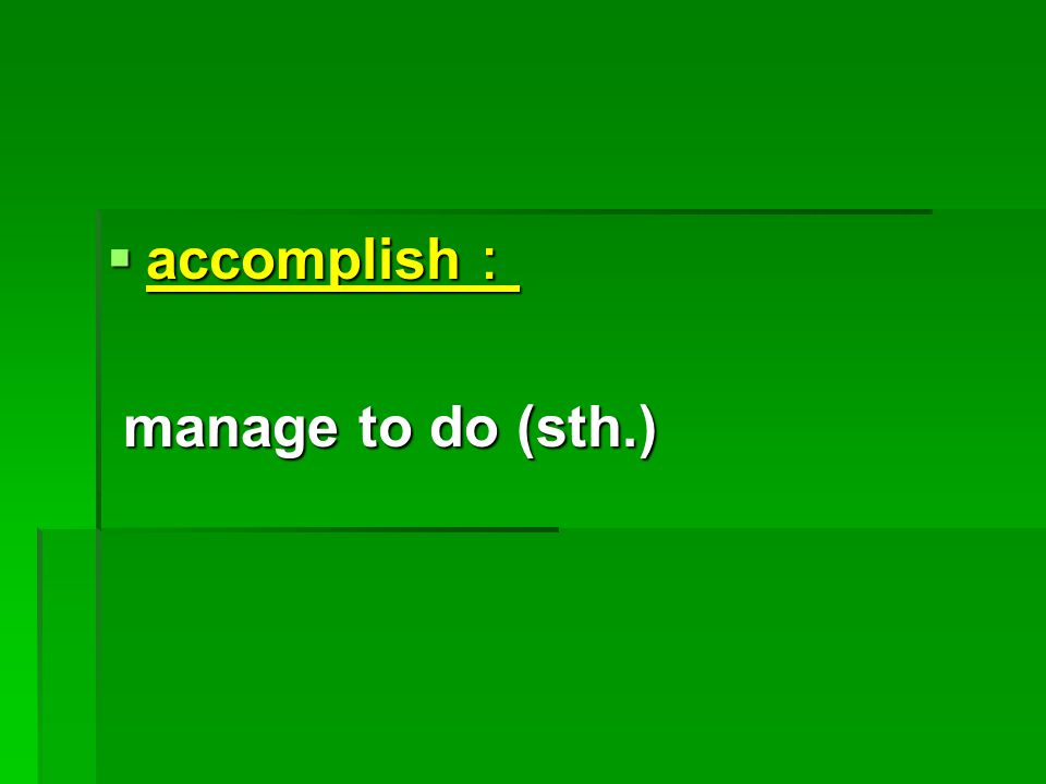  accomplish : manage to do (sth.) manage to do (sth.)