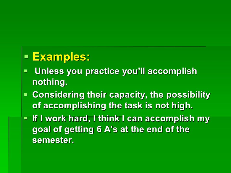  Examples:  Unless you practice you ll accomplish nothing.