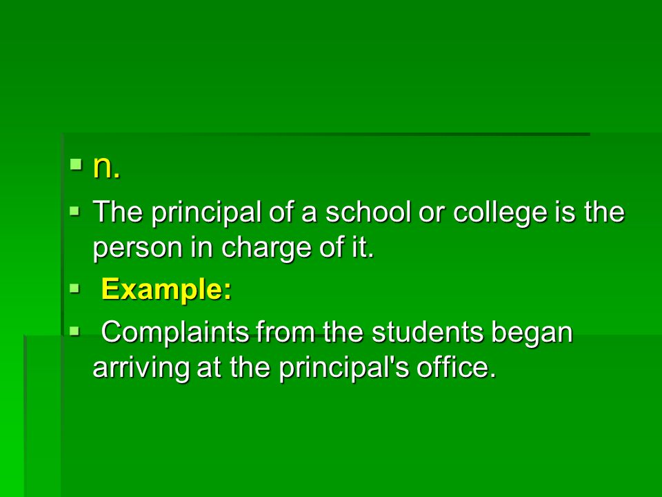  n.  The principal of a school or college is the person in charge of it.